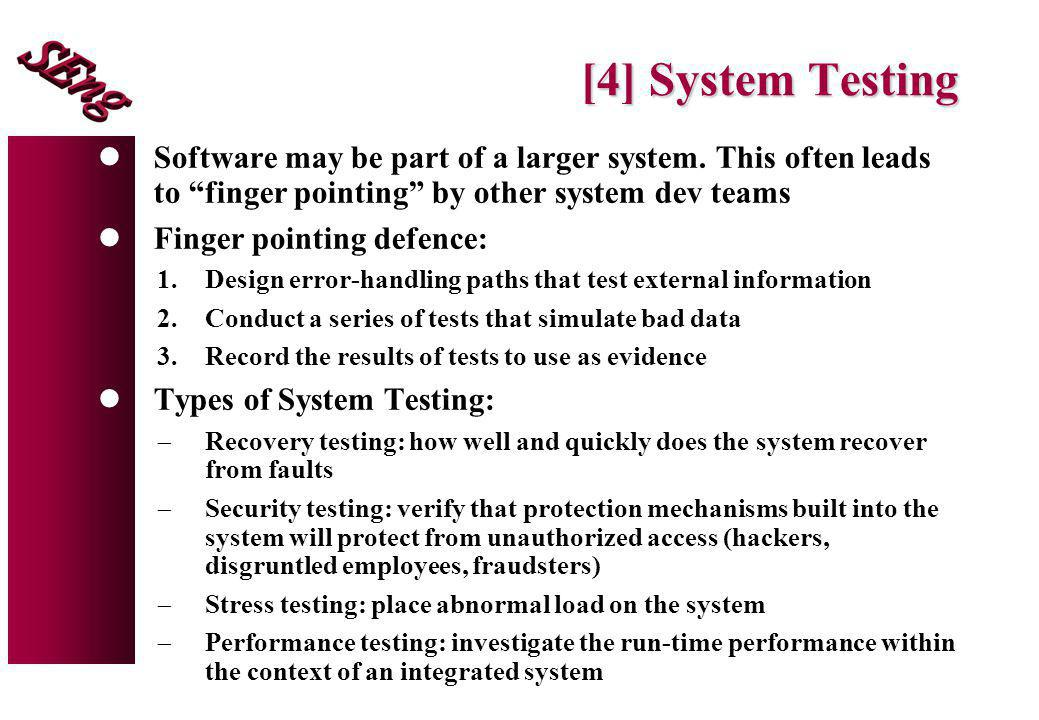 [4] System Testing Software may be part of a larger system. This often leads to finger pointing by other system dev teams.